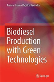 Biodiesel Production with Green Technologies - Islam, Aminul