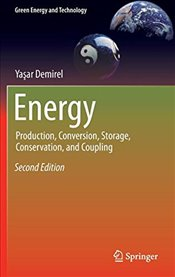 Energy 2E : Production, Conversion, Storage, Conservation and Coupling - Demirel, Yaşar