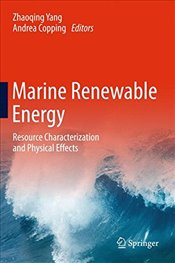 Marine Renewable Energy : Resource Characterization and Physical Effects - Yang, Zhaoqing