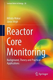 Reactor Core Monitoring : Background, Theory and Practical Applications - Makai, Mihaly