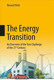 Energy Transition : An Overview of the True Challenge of the 21st Century - Petit, Vincent