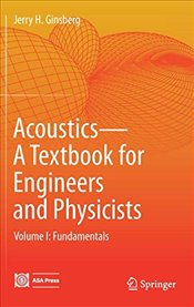 Acoustics : A Textbook for Engineers and Physicists : Fundamentals : Volume 1 - Ginsberg, Jerry H.