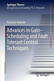 Advances in Gain Scheduling and Fault Tolerant Control Techniques   - Rotondo, Damiano