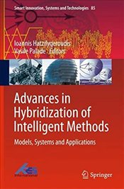Advances in Hybridization of Intelligent Methods : Models, Systems and Applications   - Hatzilygeroudis, Ioannis