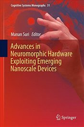 Advances in Neuromorphic Hardware Exploiting Emerging Nanoscale Devices   - Suri, Manan