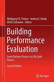 Building Performance Evaluation 2E : From Delivery Process to Life Cycle Phases - Preiser, Wolfgang F. E.