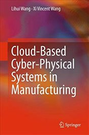 Cloud Based Cyber Physical Systems in Manufacturing - Wang, Lihui