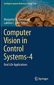 Computer Vision in Control Systems 4 : Real Life Applications  - Favorskaya, Margarita N.