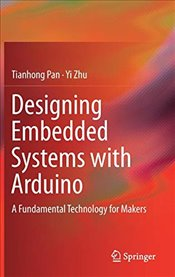 Designing Embedded Systems with Arduino : A Fundamental Technology for Makers - Pan, Tianhong