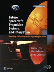 Future Spacecraft Propulsion Systems and Integration : Enabling Technologies for Space Exploration - Czysz, Paul A.