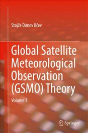 Global Satellite Meteorological Observation Theory : Volume 1 - Ilcev, Stojce Dimov