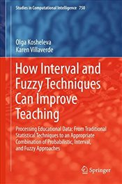 How Interval and Fuzzy Techniques Can Improve Teaching : Processing Educational Data - Kosheleva, Olga