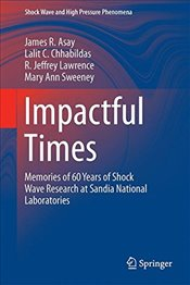 Impactful Times : Memories of 60 Years of Shock Wave Research at Sandia National Laboratories - Asay, James R.
