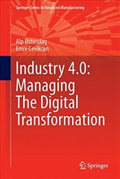 Industry 4.0 : Managing The Digital Transformation  - Ustundag, Alp