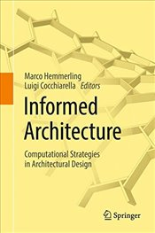 Informed Architecture : Computational Strategies in Architectural Design - Hemmerling, Marco