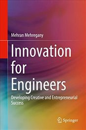 Innovation for Engineers : Developing Creative and Entrepreneurial Success - Mehregany, Mehran