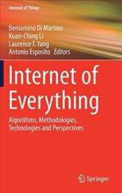 Internet of Everything : Algorithms, Methodologies, Technologies and Perspectives  - Di Martino, Beniamino