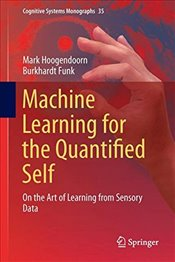Machine Learning for the Quantified Self : On the Art of Learning from Sensory Data   - Hoogendoorn, Mark