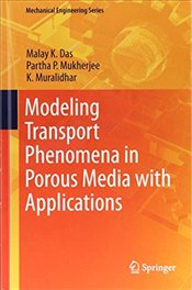 Modeling Transport Phenomena in Porous Media with Applications   - Das, Malay K.