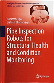 Pipe Inspection Robots for Structural Health and Condition Monitoring   - Ogai, Harutoshi
