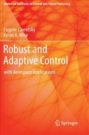 Robust and Adaptive Control : With Aerospace Applications  - Lavretsky, Eugene