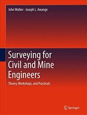 Surveying for Civil and Mine Engineers : Theory, Workshops and Practicals - Walker, John