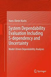 System Dependability Evaluation Including S dependency and Uncertainty : Model Driven Dependability  - Kochs, Hans-Dieter