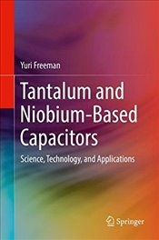 Tantalum and Niobium Based Capacitors : Science, Technology and Applications - Freeman, Yuri