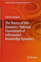 Theory of Info Dynamics : Rational Foundations of Information Knowledge Dynamics - Dompere, Kofi Kissi