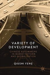 Variety of Development : Chinese Automakers in Market Reform and Globalization - Feng, Qiushi