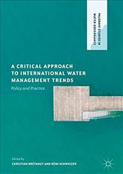 Critical Approach to International Water Management Trends : Policy and Practice  - Brethaut, Christian