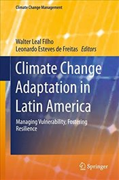 Climate Change Adaptation in Latin America : Managing Vulnerability, Fostering Resilience - Filho, Leal Walter