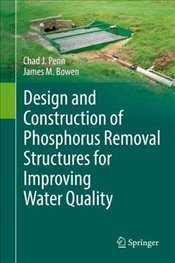 Design and Construction of Phosphorus Removal Structures for Improving Water Quality - Penn, Chad J.