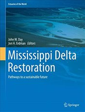 Mississippi Delta Restoration : Pathways to A Sustainable Future  - Day, John