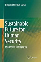 Sustainable Future for Human Security : Environment and Resources - McLellan, Benjamin