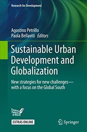 Sustainable Urban Development and Globalization : New Strategies for New Challenges with a Focus on  - Petrillo, Agostino