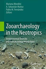 Zooarchaeology in the Neotropics : Environmental Diversity and Human Animal Interactions - Mondini, Mariana