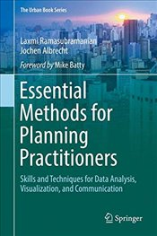 Essential Methods for Planning Practitioners : Skills and Techniques for Data Analysis, Visualizatio - Ramasubramanian, Laxmi