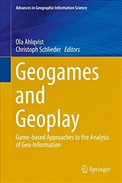 Geogames and Geoplay : Game Based Approaches to the Analysis of Geo Information - Ahlqvist, Ola