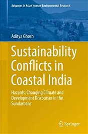 Sustainability Conflicts in Coastal India : Hazards, Changing Climate and Development Discourses - Ghosh, Aditya