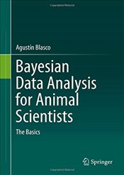 Bayesian Data Analysis for Animal Scientists : The Basics - Blasco, Agustin