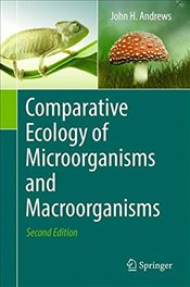 Comparative Ecology of Microorganisms and Macroorganisms 2E - Andrews, John H.