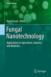 Fungal Nanotechnology : Applications in Agriculture, Industry and Medicine  - Prasad, Ram