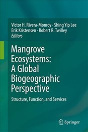Mangrove Ecosystems : A Global Biogeographic Perspective : Structure, Function and Services - Rivera-Monroy, Victor