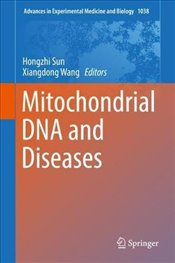 Mitochondrial DNA and Diseases : Advances in Experimental Medicine and Biology - Sun, Hongzhi