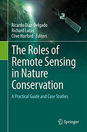 Roles of Remote Sensing in Nature Conservation : A Practical Guide and Case Studies - Diaz Delgado, Ricardo