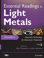 Essential Readings in Light Metals : Electrode Technology for Aluminum Production : Volume 4 - Tomsett, Alan