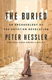 Buried : An Archaeology of the Egyptian Revolution - Hessler, Peter
