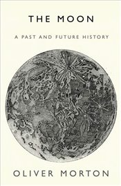 Moon : A Past and Future History - Morton, Oliver