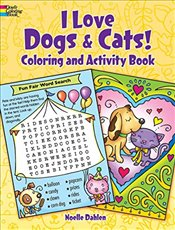 I Love Dogs and Cats! : Activity and Coloring Book  - Dahlen, Noelle